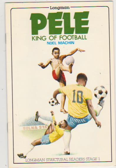 Pelé, King of Football.  Longman-England. 1980. 16 p.p.