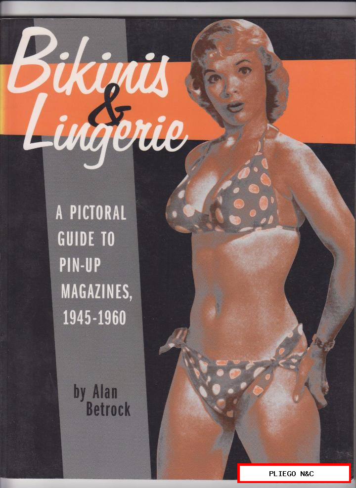 bikinis & lingerie. A pictoral guide to pin - up magazines, 1945 - 1960. 28x21, 5. 96 pág